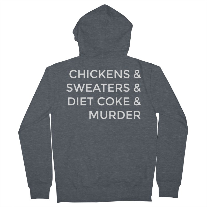 Chickens & Sweaters & Diet Coke & Murder Women's French Terry Zip-Up Hoody by Moms And Murder Merch