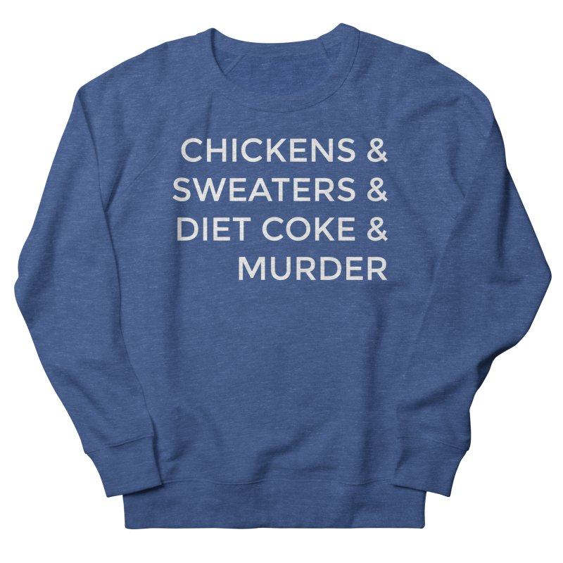 Chickens & Sweaters & Diet Coke & Murder Women's French Terry Sweatshirt by Moms And Murder Merch