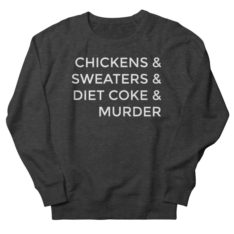 Chickens & Sweaters & Diet Coke & Murder Men's French Terry Sweatshirt by Moms And Murder Merch