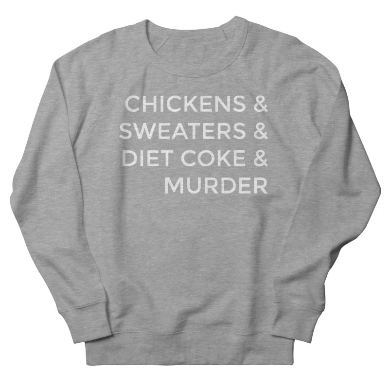 Chickens & Sweaters & Diet Coke & Murder Men's Sweatshirt by Moms And Murder Merch