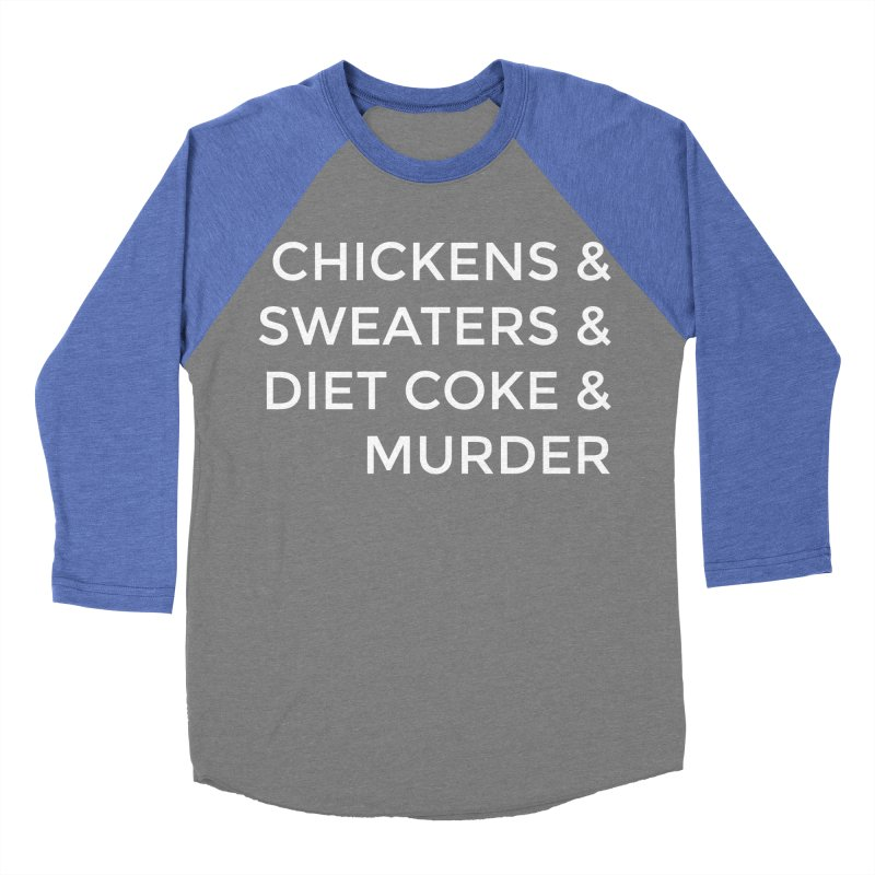 Chickens & Sweaters & Diet Coke & Murder Women's Baseball Triblend Longsleeve T-Shirt by Moms And Murder Merch