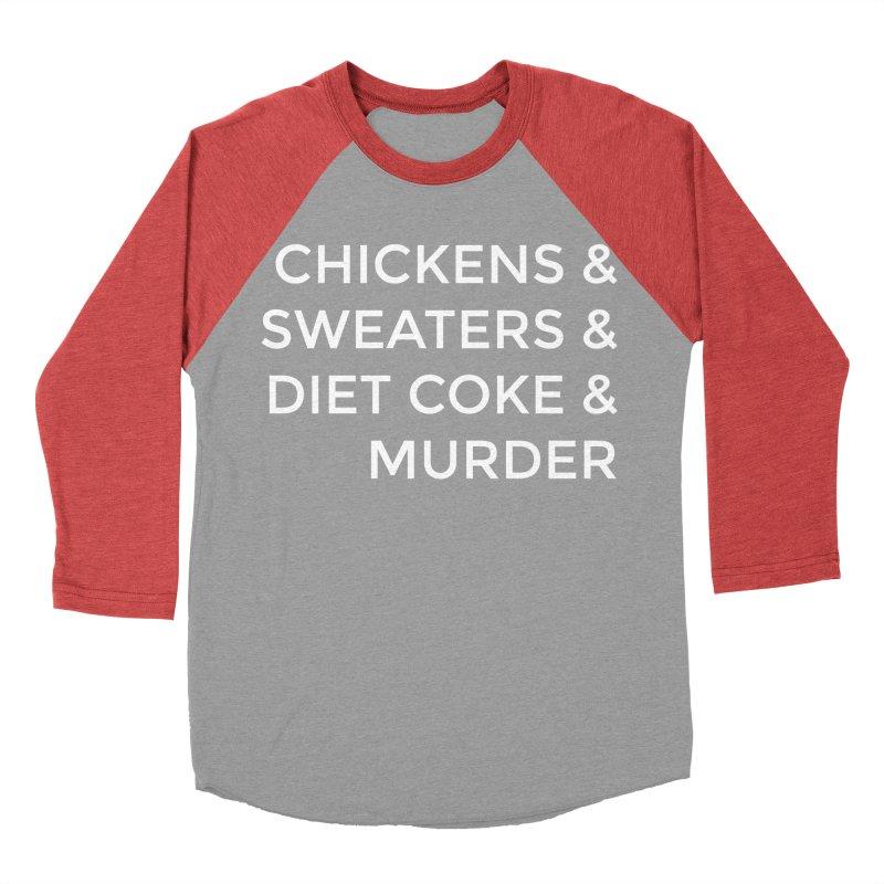 Chickens & Sweaters & Diet Coke & Murder Women's Baseball Triblend T-Shirt by Moms And Murder Merch