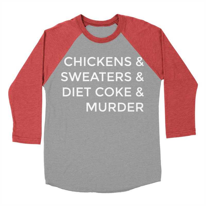 Chickens & Sweaters & Diet Coke & Murder Men's Baseball Triblend Longsleeve T-Shirt by Moms And Murder Merch