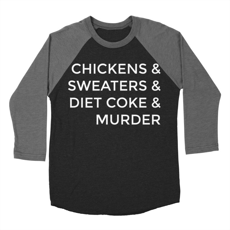 Chickens & Sweaters & Diet Coke & Murder Men's Baseball Triblend T-Shirt by Moms And Murder Merch