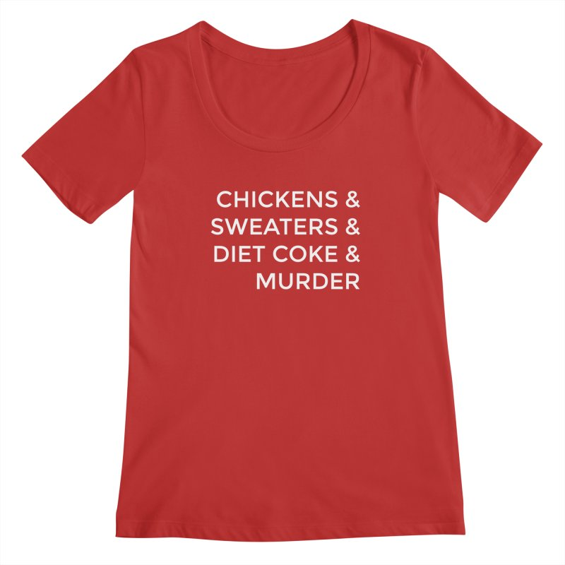 Chickens & Sweaters & Diet Coke & Murder Women's Scoop Neck by Moms And Murder Merch