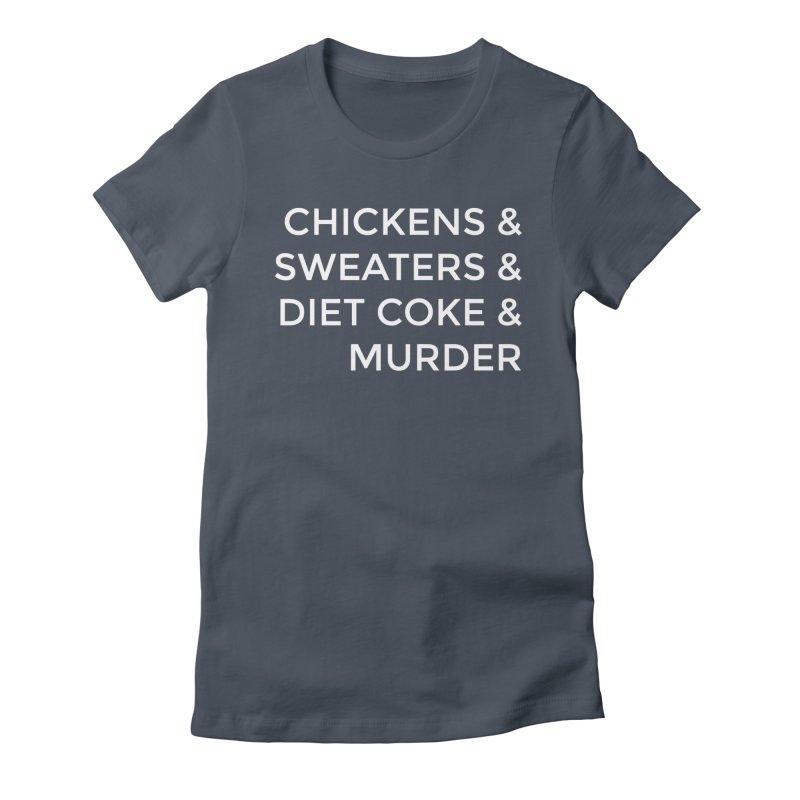 Chickens & Sweaters & Diet Coke & Murder Women's T-Shirt by Moms And Murder Merch