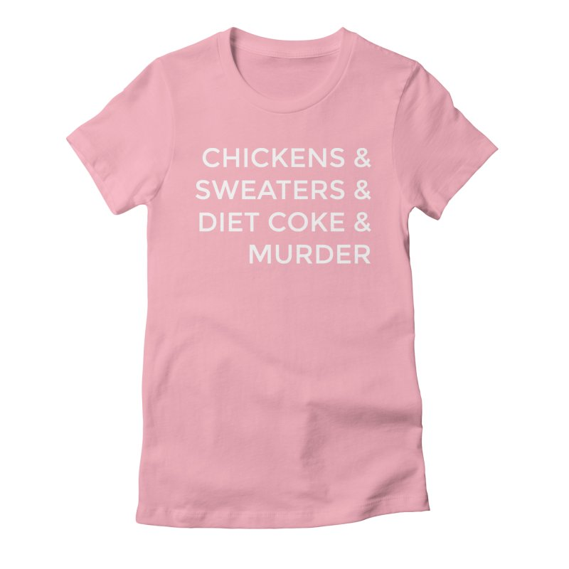 Chickens & Sweaters & Diet Coke & Murder Women's Fitted T-Shirt by Moms And Murder Merch