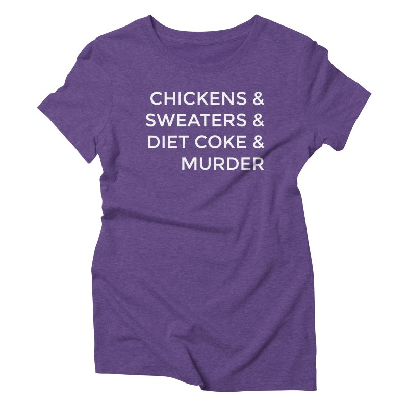 Chickens & Sweaters & Diet Coke & Murder Women's Triblend T-Shirt by Moms And Murder Merch