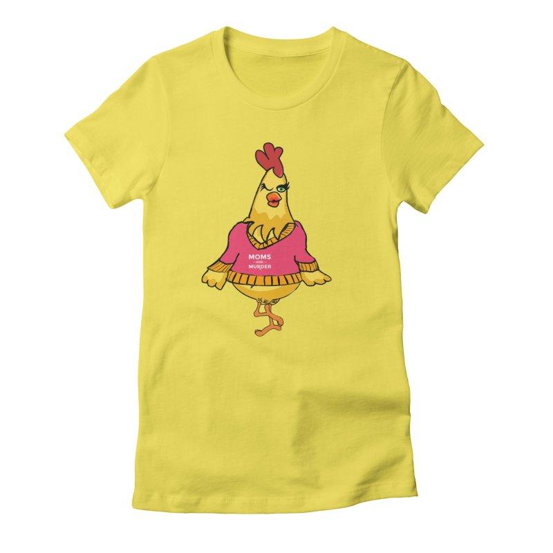Mrs. Mother Clucker (Design by Notorious Nicki T) Women's T-Shirt by Moms And Murder Merch
