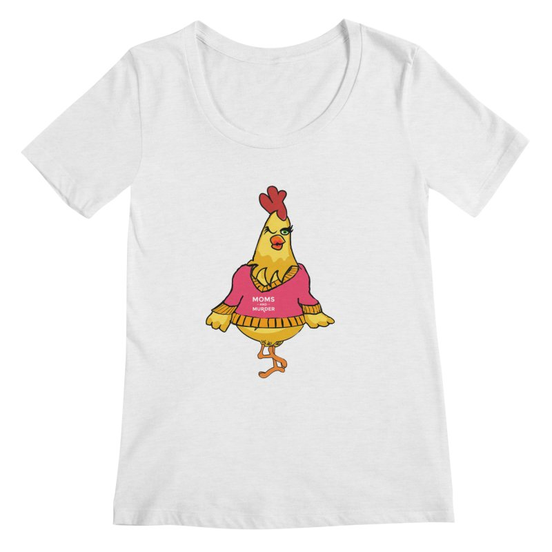 Mrs. Mother Clucker (Design by Notorious Nicki T) Women's Scoop Neck by Moms And Murder Merch