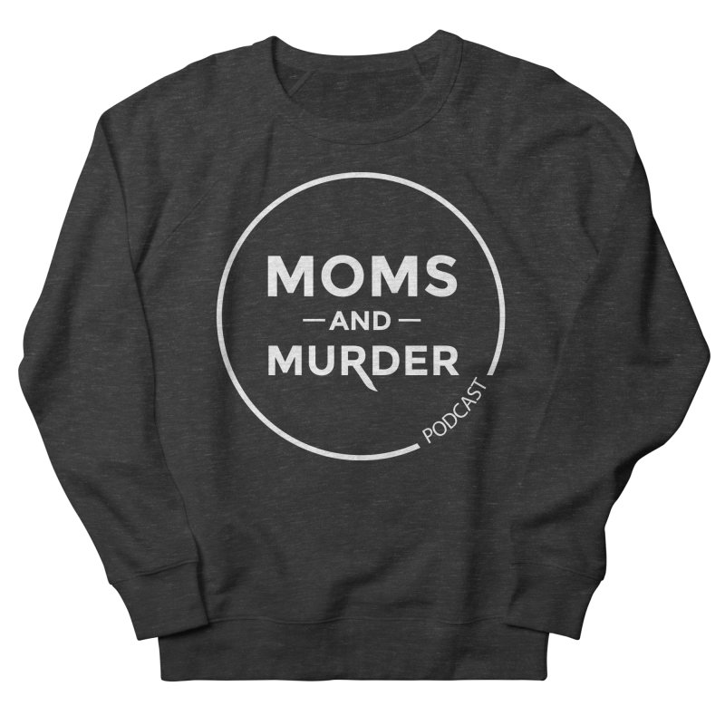 Moms and Murder Podcast Logo in Ring Men's French Terry Sweatshirt by Moms And Murder Merch