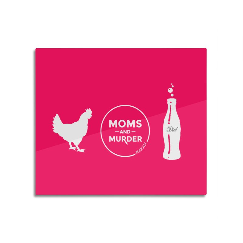 Chickens and Diet Coke Home Mounted Aluminum Print by Moms And Murder Merch