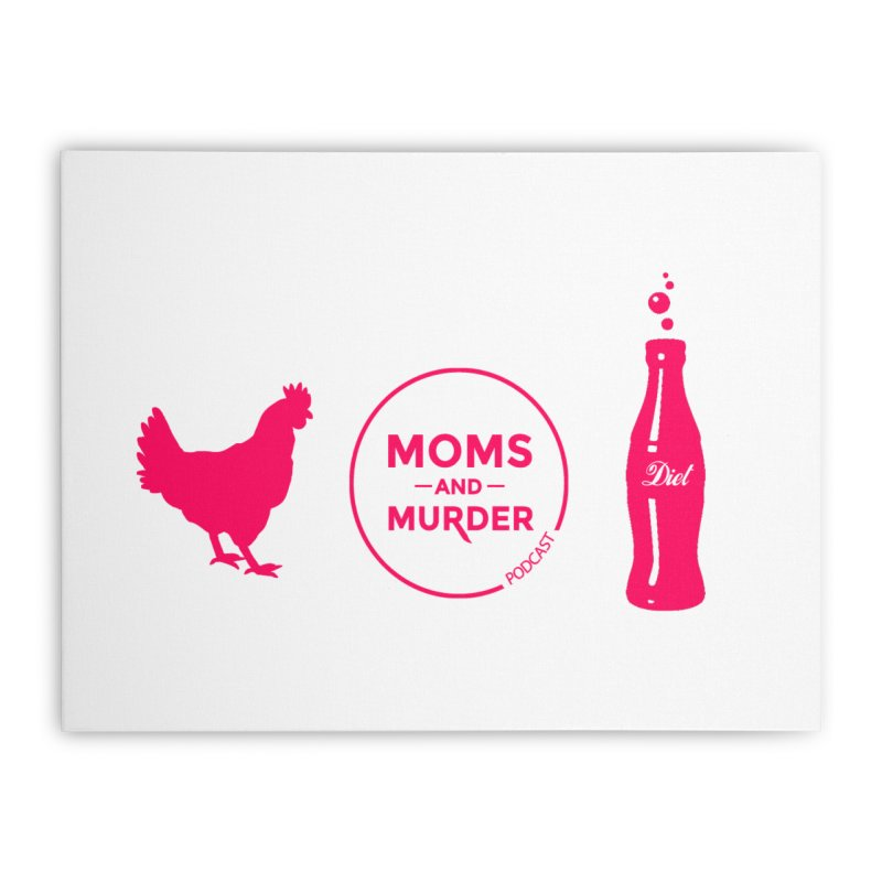 Chickens and Diet Coke Home Stretched Canvas by Moms And Murder Merch