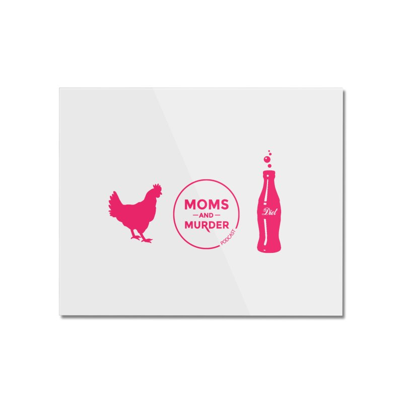 Chickens and Diet Coke Home Mounted Acrylic Print by Moms And Murder Merch