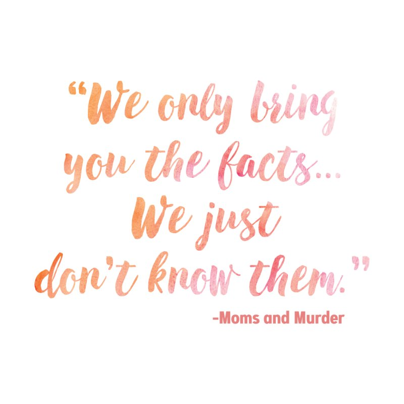 """We Only Bring You The Facts... We Just Don't Know Them."" Home Shower Curtain by Moms And Murder Merch"
