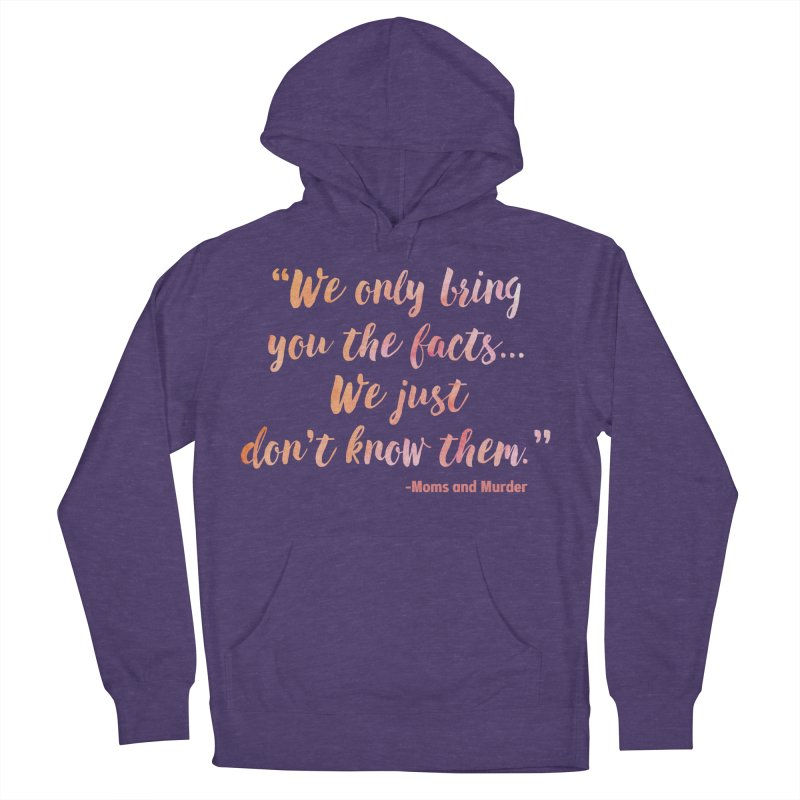 """We Only Bring You The Facts... We Just Don't Know Them."" Women's Pullover Hoody by Moms And Murder Merch"