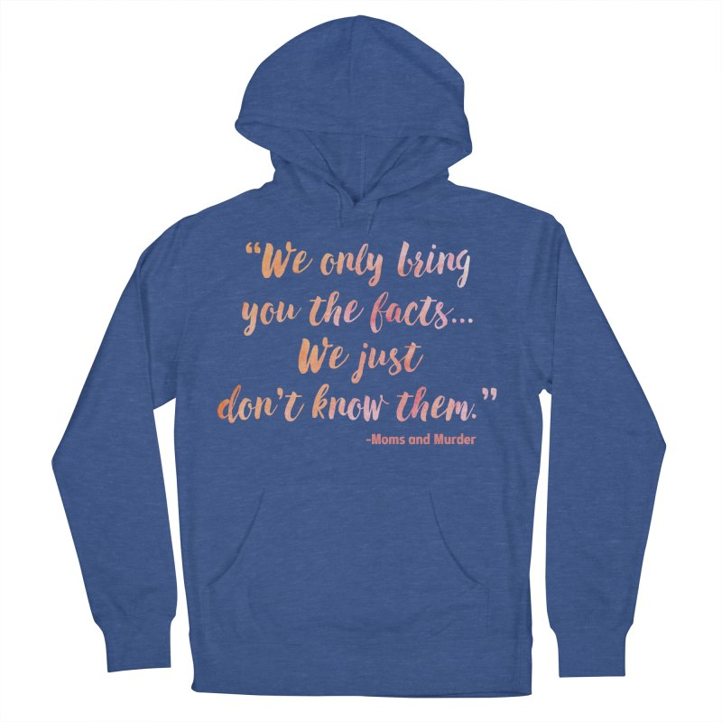 """""""We Only Bring You The Facts... We Just Don't Know Them."""" Men's Pullover Hoody by Moms And Murder Merch"""