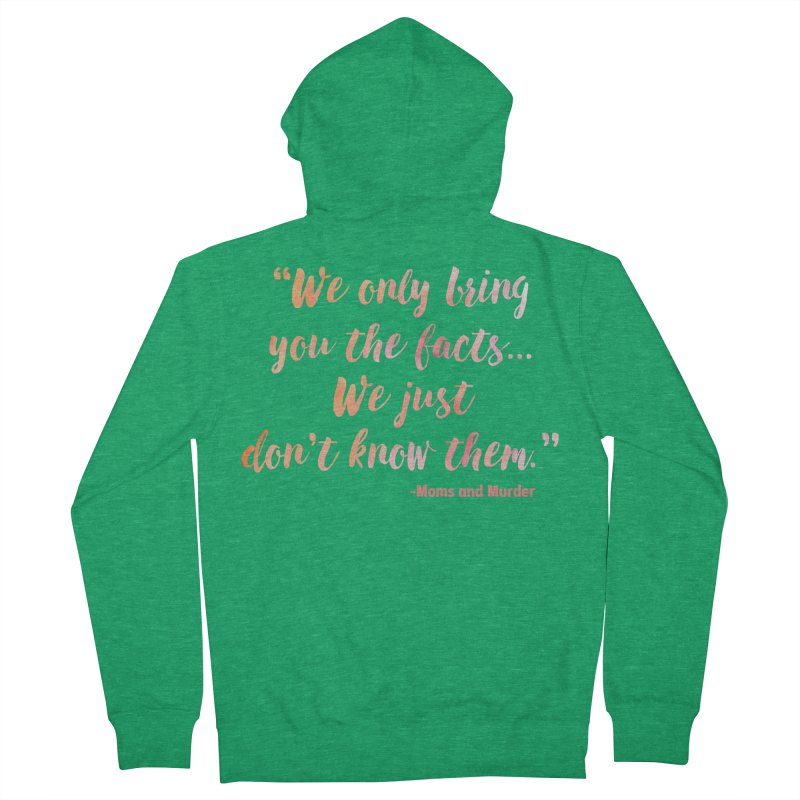 """We Only Bring You The Facts... We Just Don't Know Them."" Men's Zip-Up Hoody by Moms And Murder Merch"