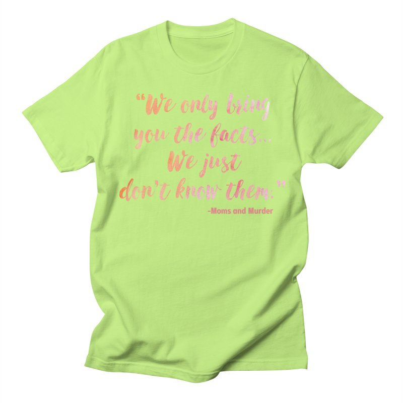 """""""We Only Bring You The Facts... We Just Don't Know Them."""" Men's T-Shirt by Moms And Murder Merch"""