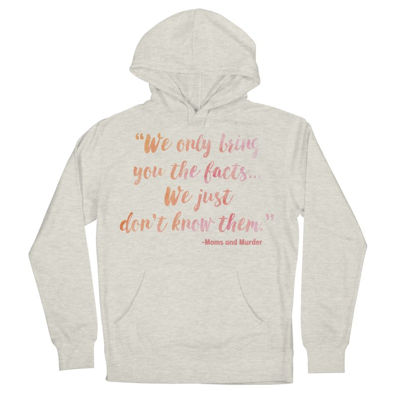 """""""We Only Bring You The Facts... We Just Don't Know Them."""" Men's French Terry Pullover Hoody by Moms And Murder Merch"""