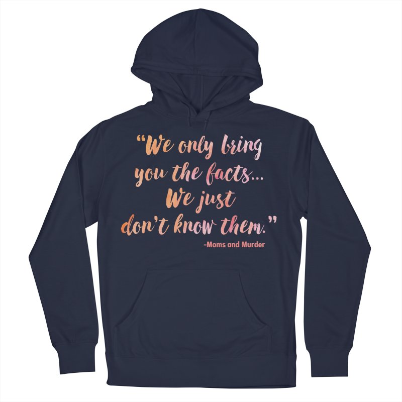 """We Only Bring You The Facts... We Just Don't Know Them."" Men's Pullover Hoody by Moms And Murder Merch"