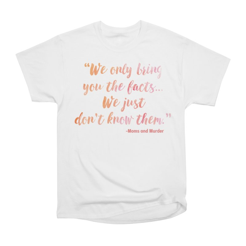 """We Only Bring You The Facts... We Just Don't Know Them."" Men's Heavyweight T-Shirt by Moms And Murder Merch"