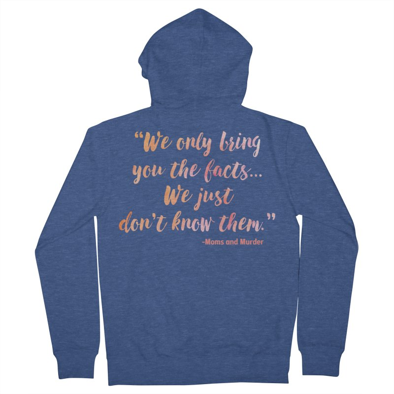 """""""We Only Bring You The Facts... We Just Don't Know Them."""" Women's French Terry Zip-Up Hoody by Moms And Murder Merch"""
