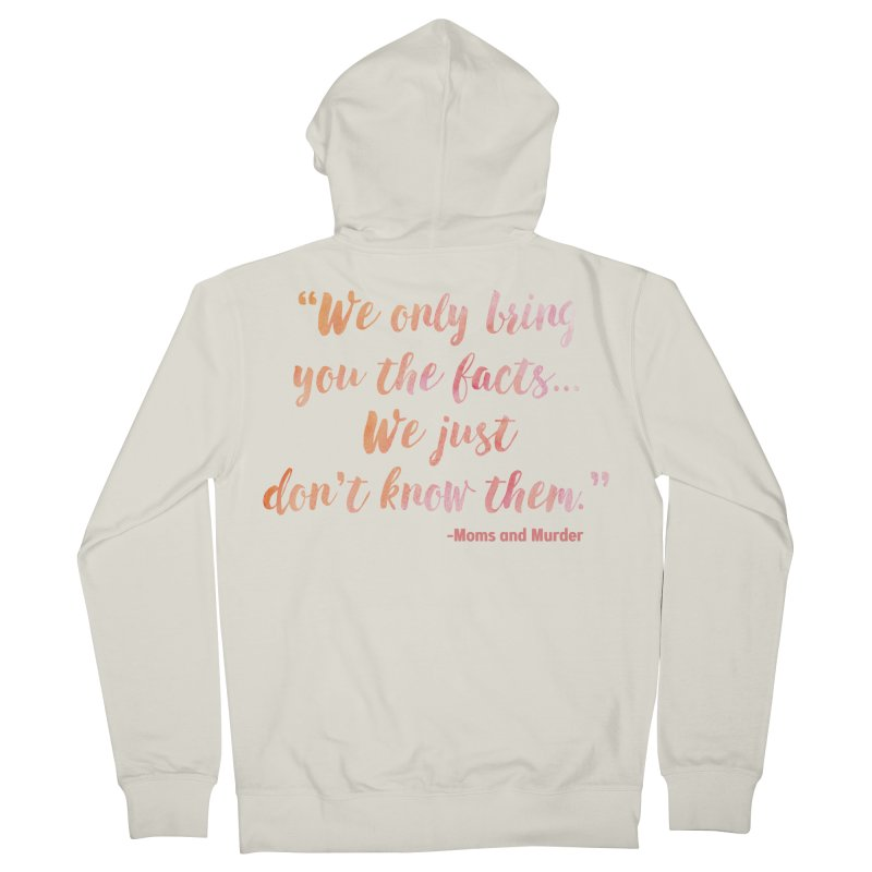 """We Only Bring You The Facts... We Just Don't Know Them."" Women's French Terry Zip-Up Hoody by Moms And Murder Merch"