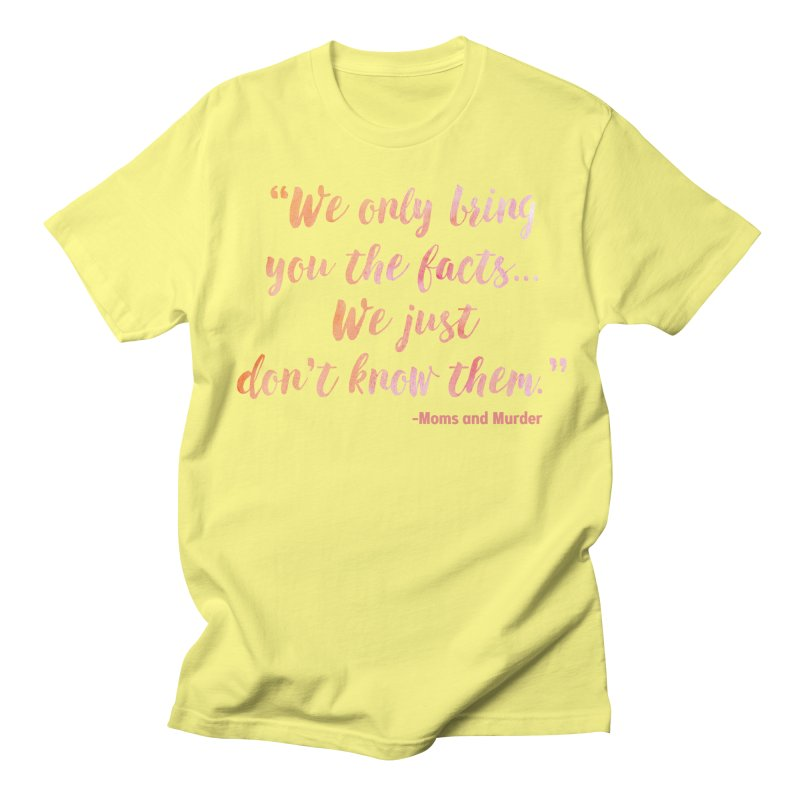 """""""We Only Bring You The Facts... We Just Don't Know Them."""" Men's Regular T-Shirt by Moms And Murder Merch"""