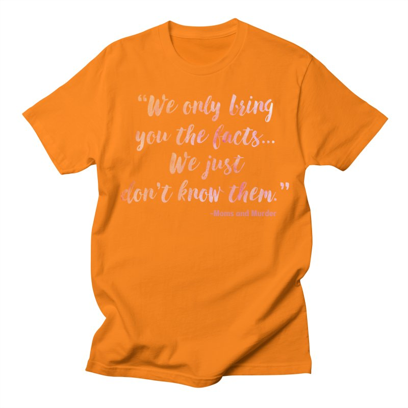 """""""We Only Bring You The Facts... We Just Don't Know Them."""" Women's Regular Unisex T-Shirt by Moms And Murder Merch"""