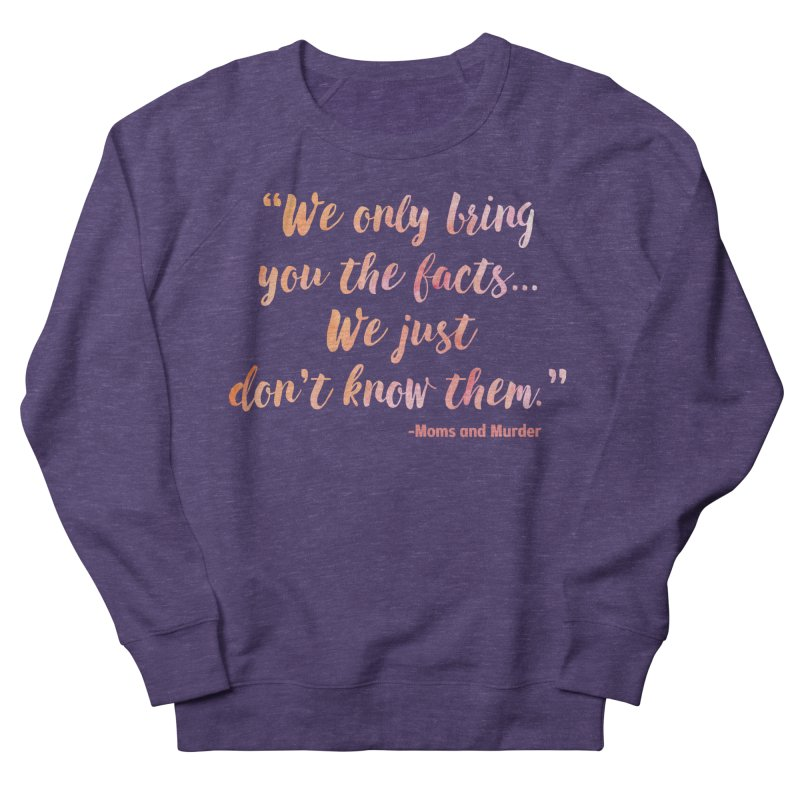 """""""We Only Bring You The Facts... We Just Don't Know Them."""" Men's Sweatshirt by Moms And Murder Merch"""