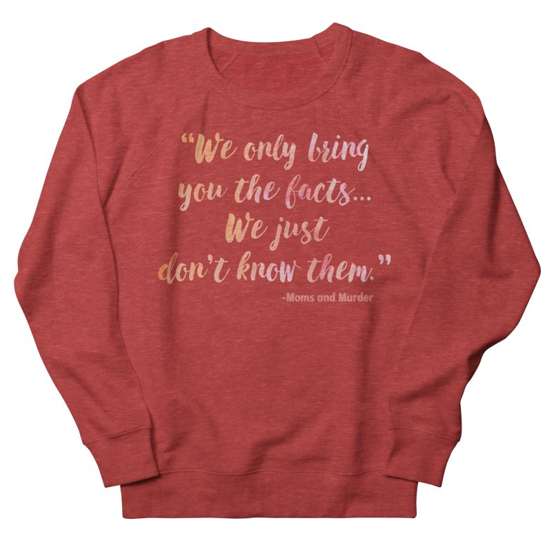 """We Only Bring You The Facts... We Just Don't Know Them."" Men's French Terry Sweatshirt by Moms And Murder Merch"