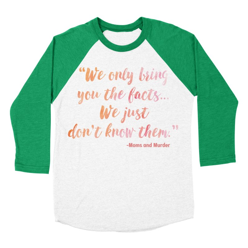 """We Only Bring You The Facts... We Just Don't Know Them."" Men's Baseball Triblend Longsleeve T-Shirt by Moms And Murder Merch"