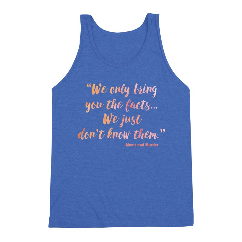 """We Only Bring You The Facts... We Just Don't Know Them."" Men's Tank by Moms And Murder Merch"