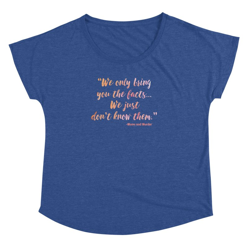 """""""We Only Bring You The Facts... We Just Don't Know Them."""" Women's Dolman Scoop Neck by Moms And Murder Merch"""