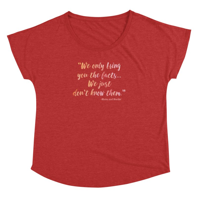 """We Only Bring You The Facts... We Just Don't Know Them."" Women's Dolman Scoop Neck by Moms And Murder Merch"