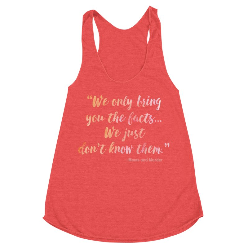 """""""We Only Bring You The Facts... We Just Don't Know Them."""" Women's Tank by Moms And Murder Merch"""