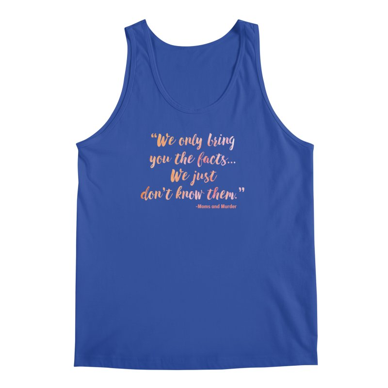 """""""We Only Bring You The Facts... We Just Don't Know Them."""" Men's Regular Tank by Moms And Murder Merch"""