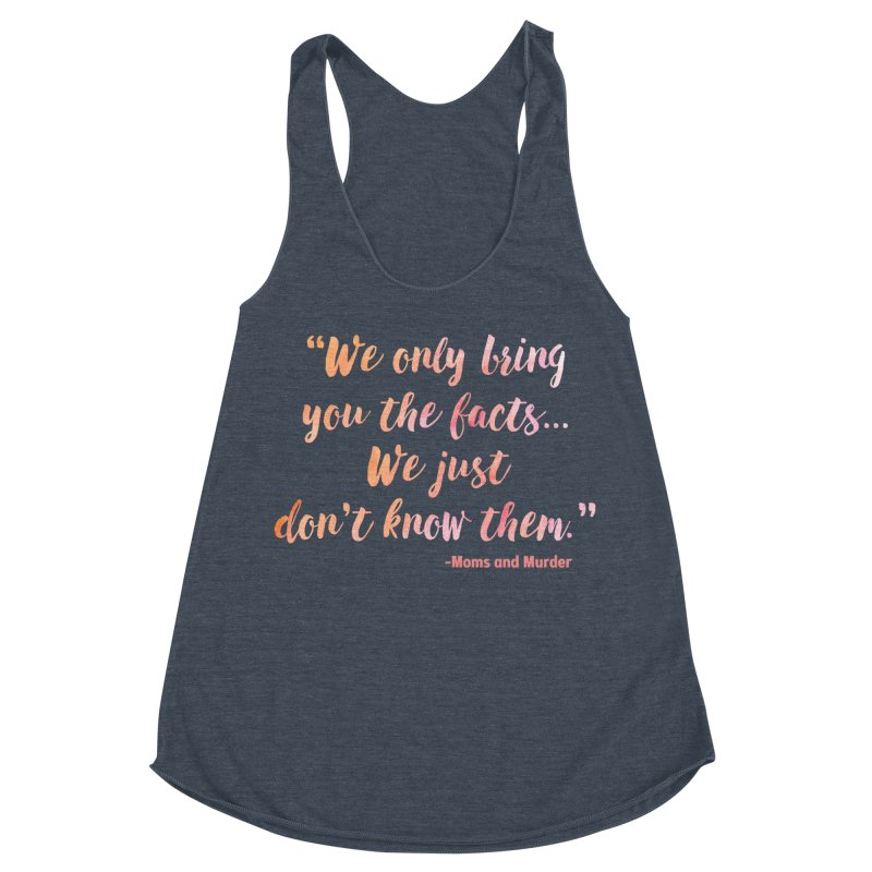 """We Only Bring You The Facts... We Just Don't Know Them."" Women's Tank by Moms And Murder Merch"