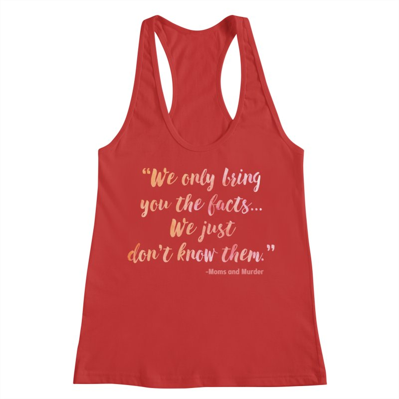 """""""We Only Bring You The Facts... We Just Don't Know Them."""" Women's Racerback Tank by Moms And Murder Merch"""