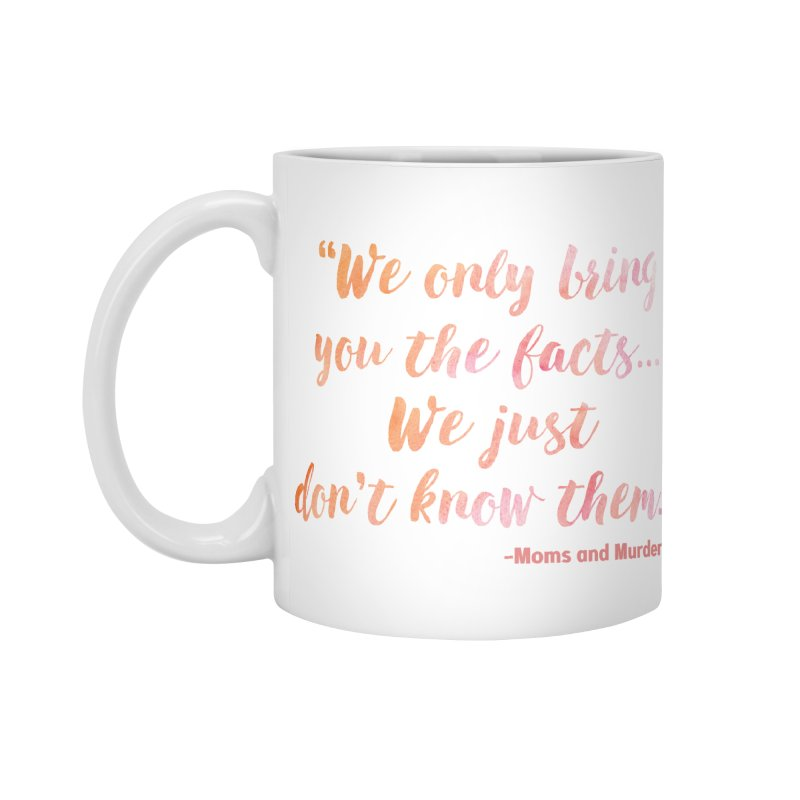 """We Only Bring You The Facts... We Just Don't Know Them."" Accessories Mug by Moms And Murder Merch"