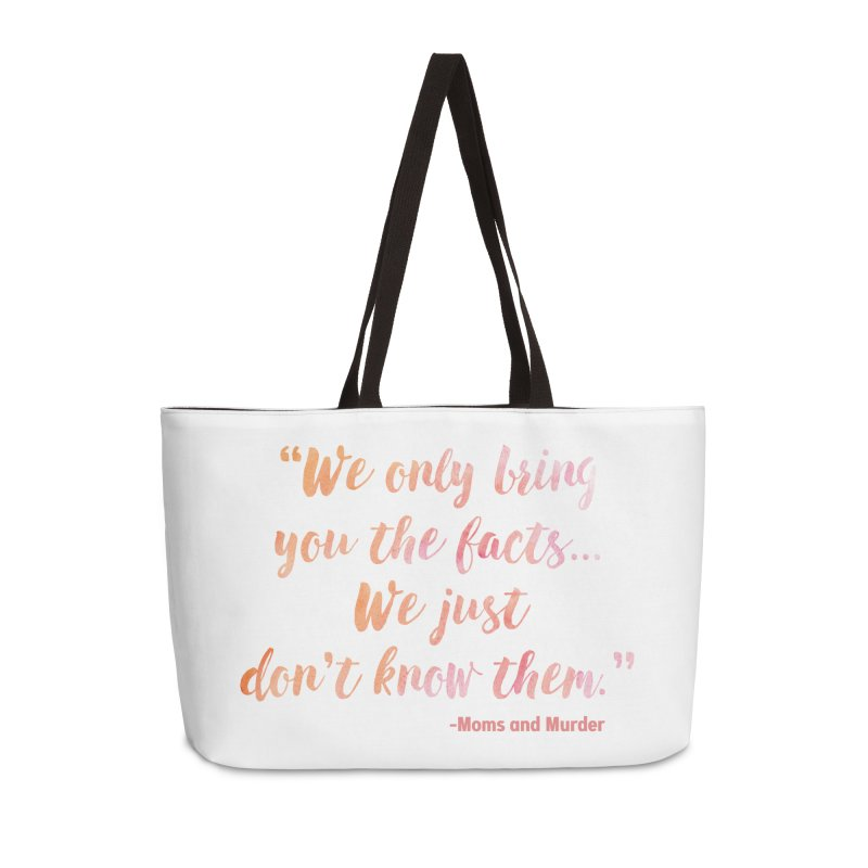 """We Only Bring You The Facts... We Just Don't Know Them."" Accessories Weekender Bag Bag by Moms And Murder Merch"