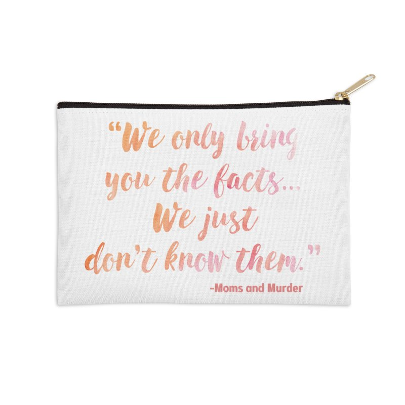 """We Only Bring You The Facts... We Just Don't Know Them."" Accessories Zip Pouch by Moms And Murder Merch"
