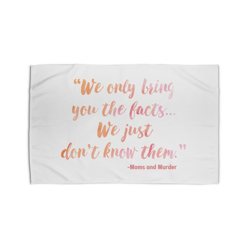 """We Only Bring You The Facts... We Just Don't Know Them."" Home Rug by Moms And Murder Merch"