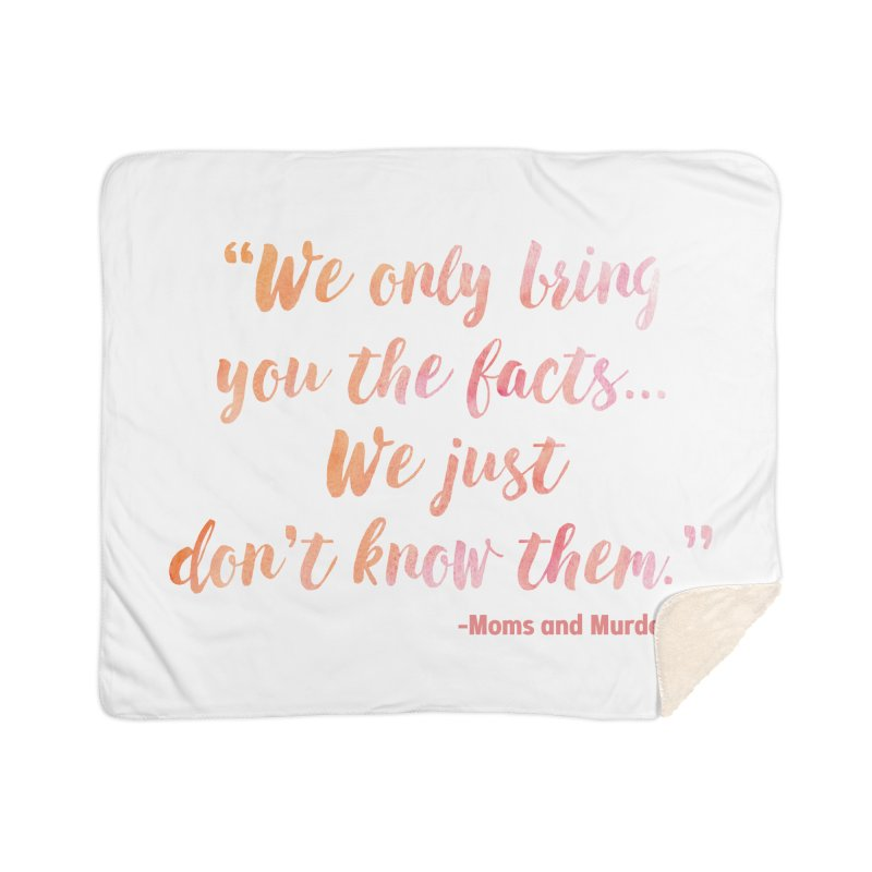 """We Only Bring You The Facts... We Just Don't Know Them."" Home Sherpa Blanket Blanket by Moms And Murder Merch"