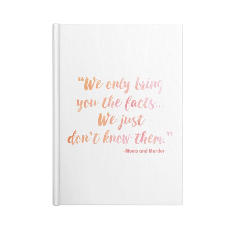 """We Only Bring You The Facts... We Just Don't Know Them."" Accessories Lined Journal Notebook by Moms And Murder Merch"