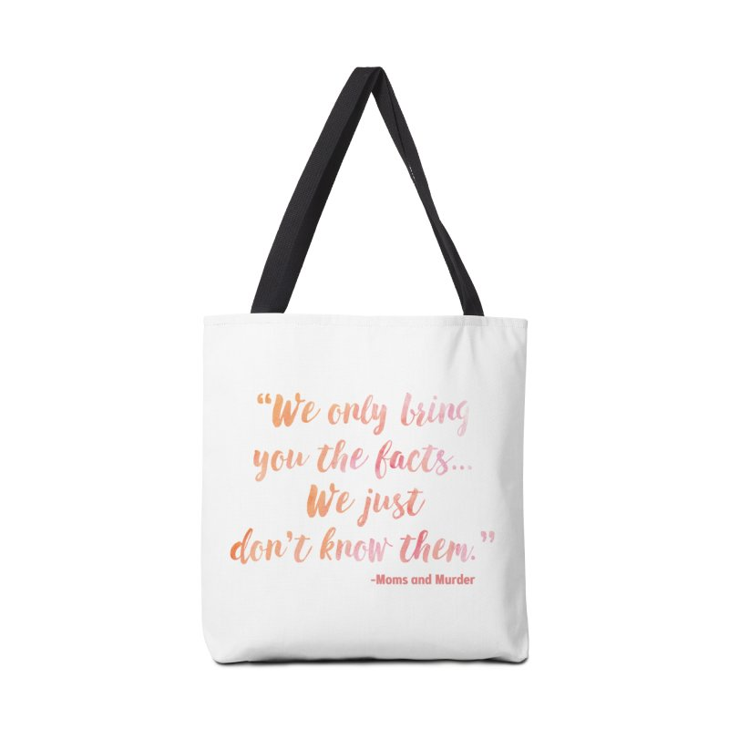"""We Only Bring You The Facts... We Just Don't Know Them."" Accessories Bag by Moms And Murder Merch"