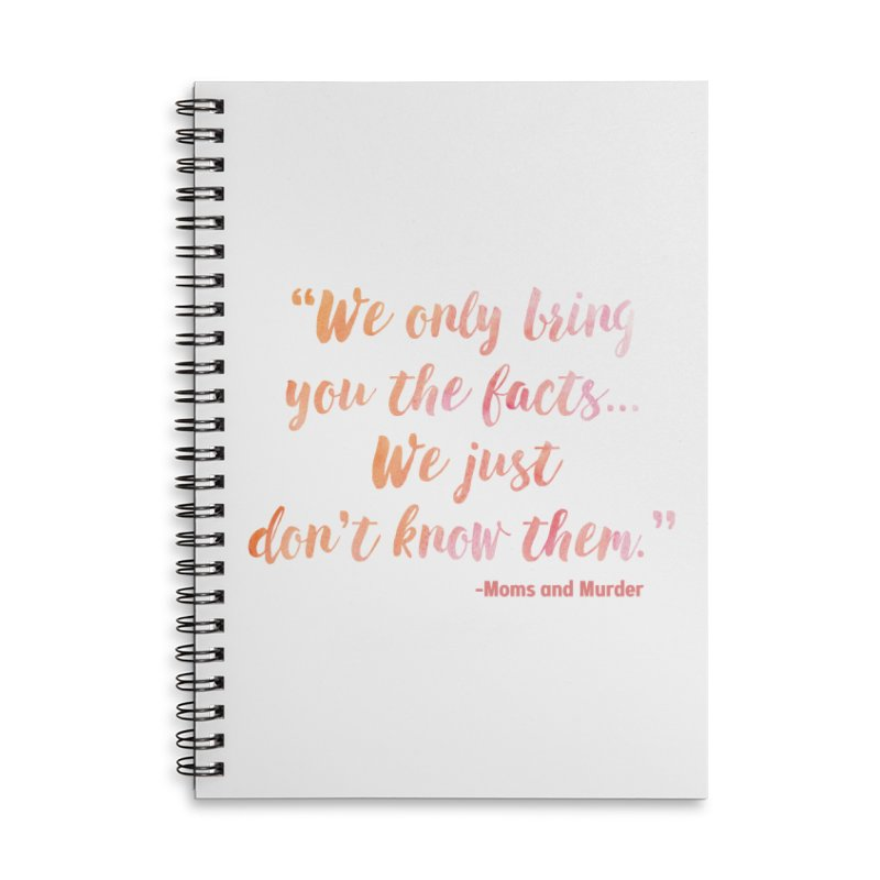"""We Only Bring You The Facts... We Just Don't Know Them."" Accessories Notebook by Moms And Murder Merch"