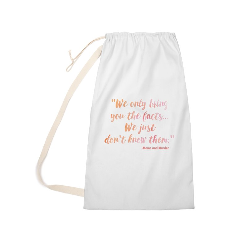 """We Only Bring You The Facts... We Just Don't Know Them."" Accessories Laundry Bag Bag by Moms And Murder Merch"