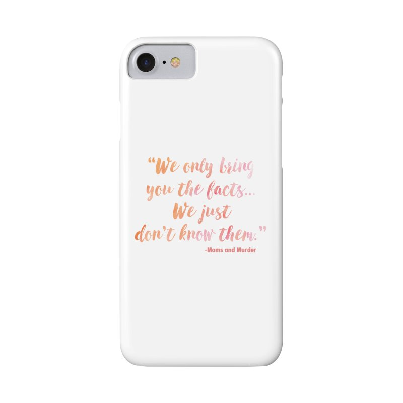 """""""We Only Bring You The Facts... We Just Don't Know Them."""" Accessories Phone Case by Moms And Murder Merch"""